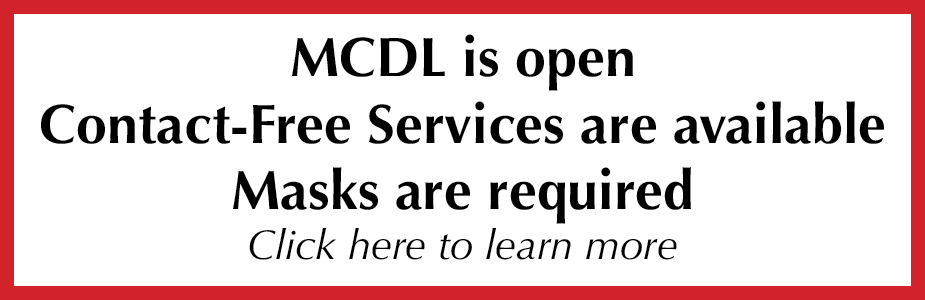 MCDL is open.  Contact-free available.  Masks Required.